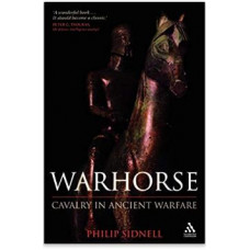 Warhorse: Cavalry in Ancient Warfare
